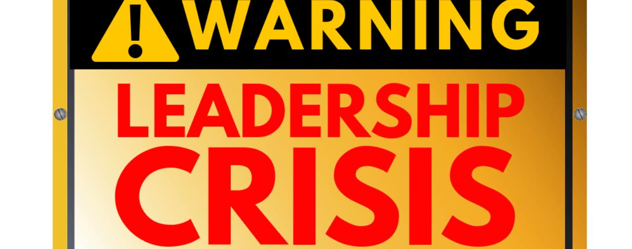Warning Leadership Crisis, Leadership Development, Leadership